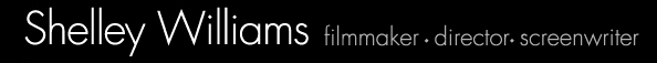 Shelley Williams, UK Filmmaker, Driector and Screenwriter